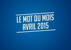 Le mot du mois - Avril 2015